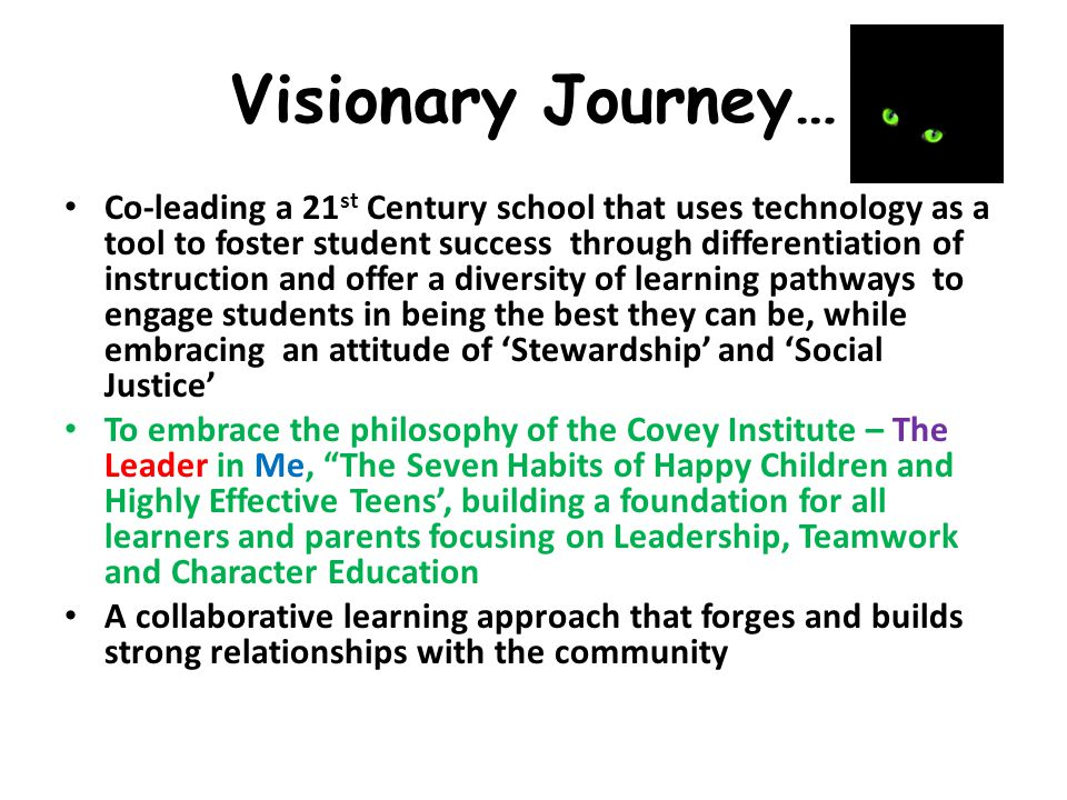 Visionary Journey… Co-leading a 21 st Century school that uses technology as a tool to foster student success through differentiation of instruction a