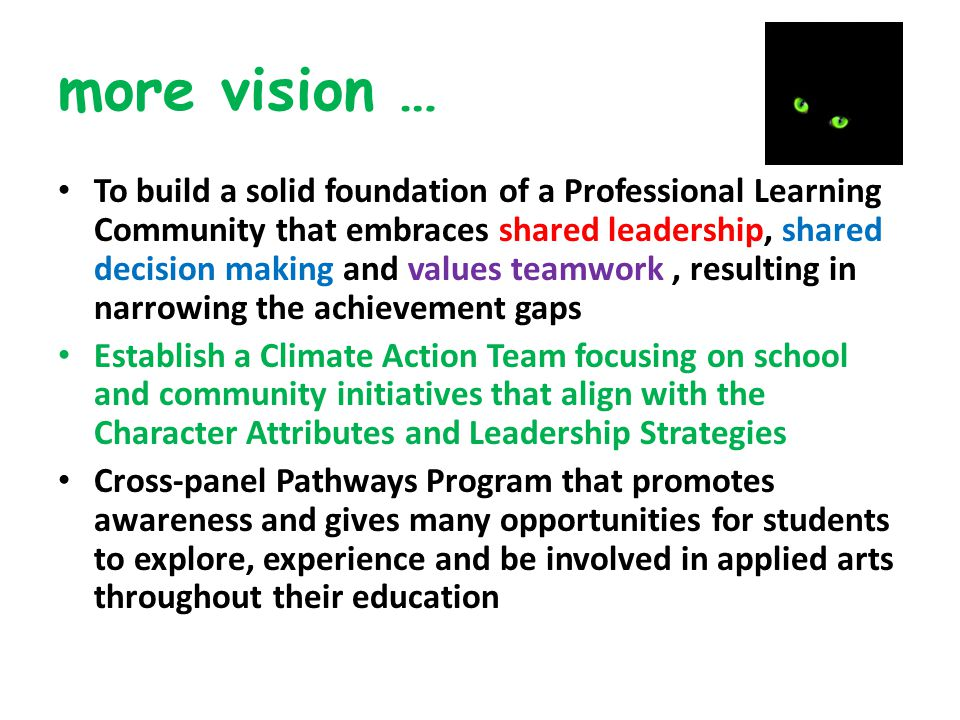 more vision … To build a solid foundation of a Professional Learning Community that embraces shared leadership, shared decision making and values team