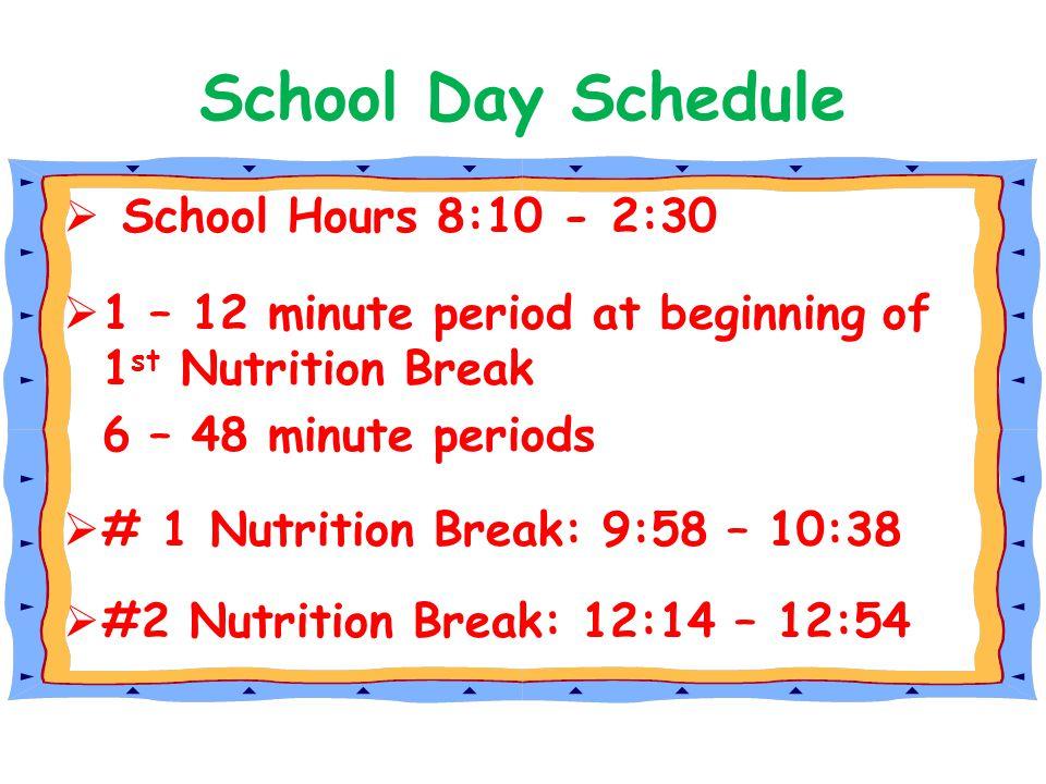 School Day Schedule  School Hours 8:10 - 2:30  1 – 12 minute period at beginning of 1 st Nutrition Break 6 – 48 minute periods  # 1 Nutrition Break
