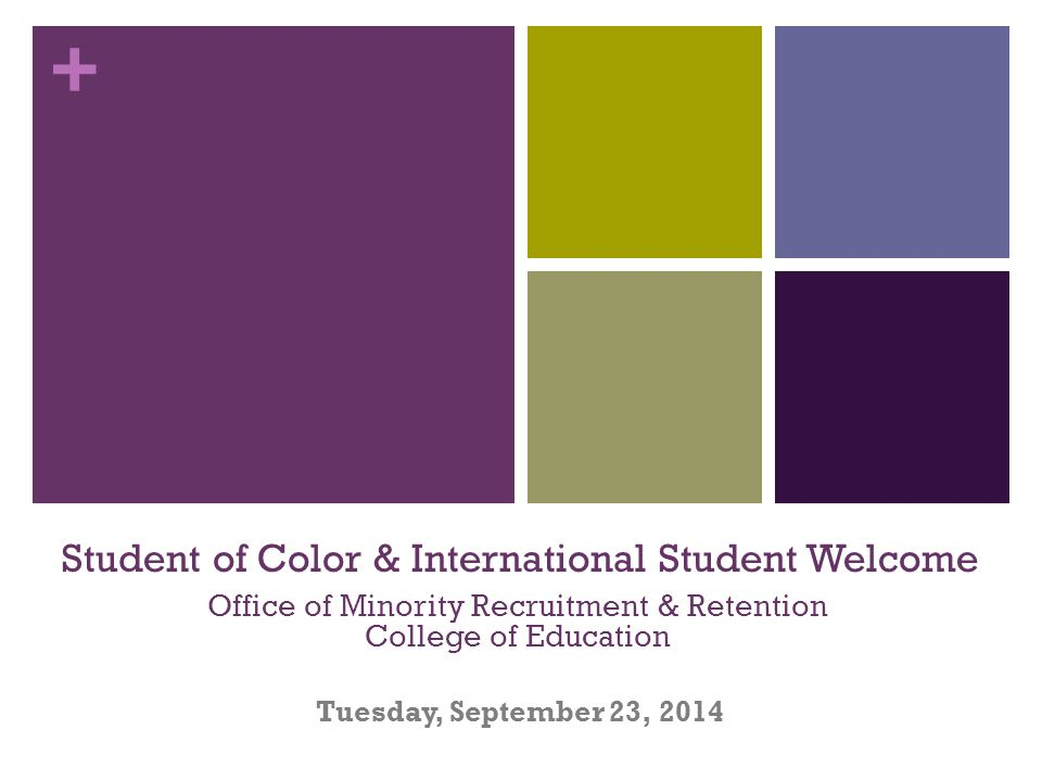 + Student of Color & International Student Welcome Tuesday, September 23, 2014 Office of Minority Recruitment & Retention College of Education