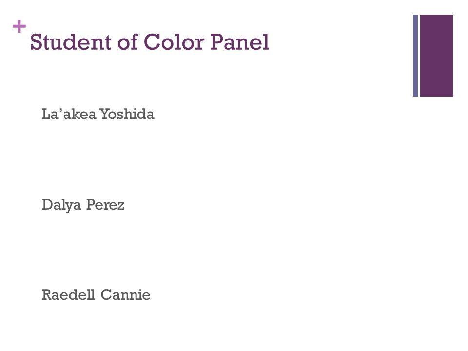 + Student of Color Panel La'akea Yoshida Dalya Perez Raedell Cannie