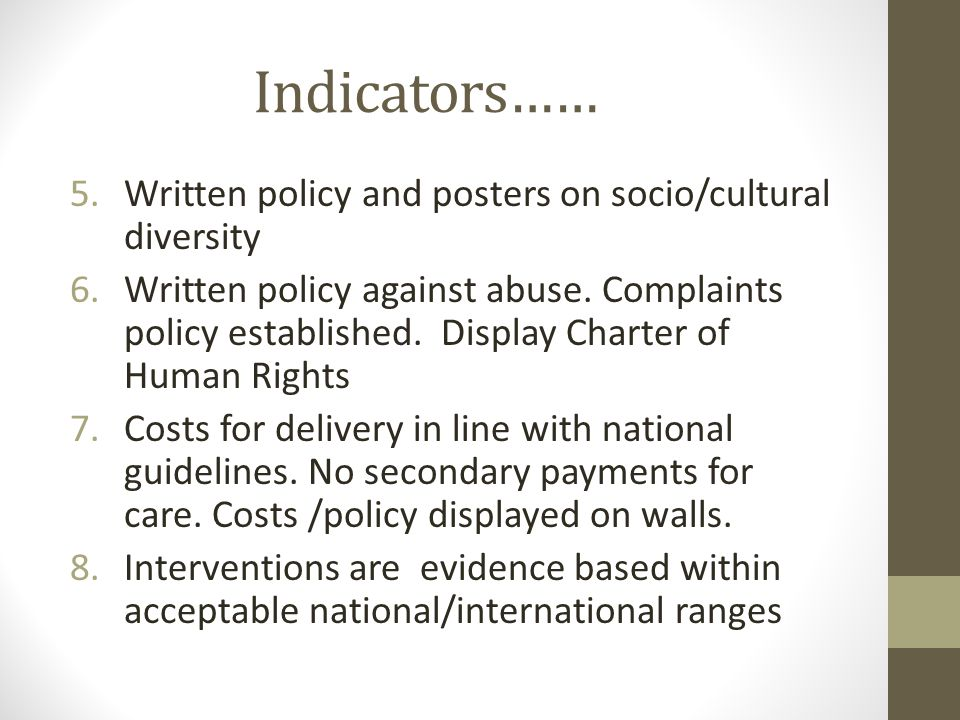 Indicators…… 5.Written policy and posters on socio/cultural diversity 6.Written policy against abuse.
