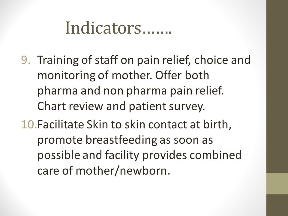 Indicators……. 9.Training of staff on pain relief, choice and monitoring of mother.