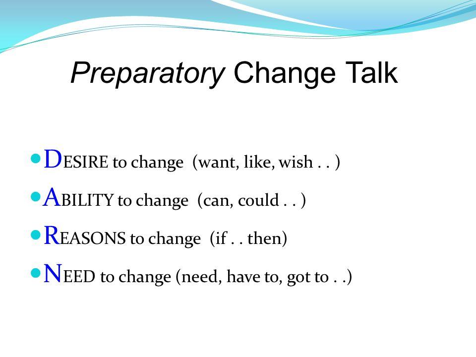 Preparatory Change Talk D ESIRE to change (want, like, wish..
