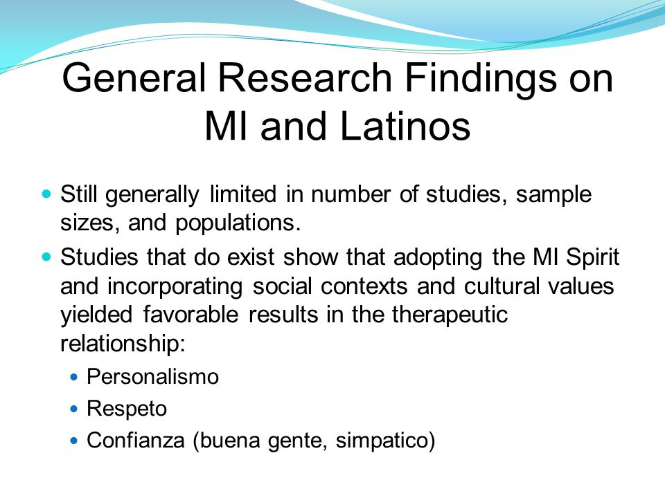 General Research Findings on MI and Latinos Still generally limited in number of studies, sample sizes, and populations.