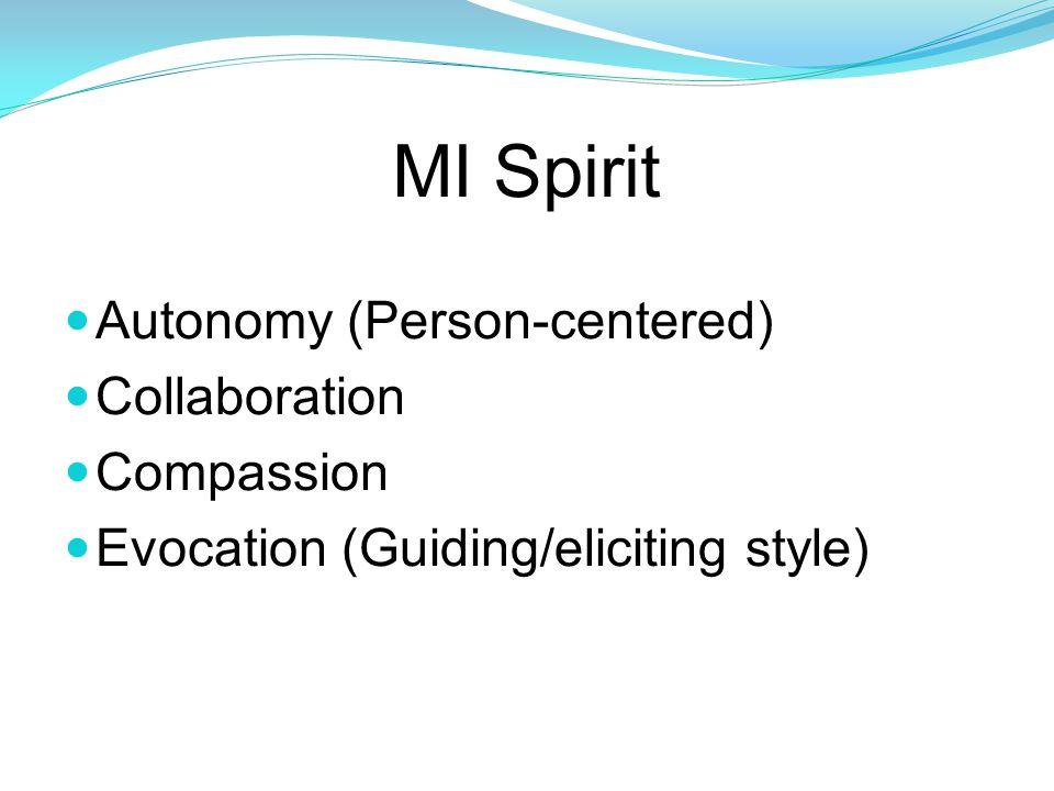 MI Spirit Autonomy (Person-centered) Collaboration Compassion Evocation (Guiding/eliciting style)