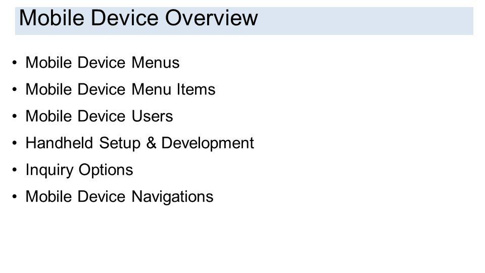 Introduction Mobile Device Menus Mobile Device Menu Items Mobile Device Users Handheld Setup & Development Inquiry Options Mobile Device Navigations Mobile Device Overview