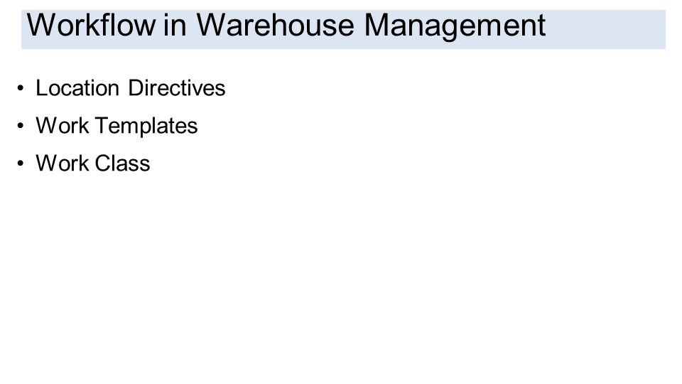 Introduction Location Directives Work Templates Work Class Workflow in Warehouse Management