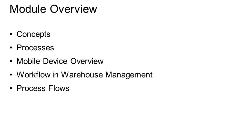 Concepts Processes Mobile Device Overview Workflow in Warehouse Management Process Flows Module Overview