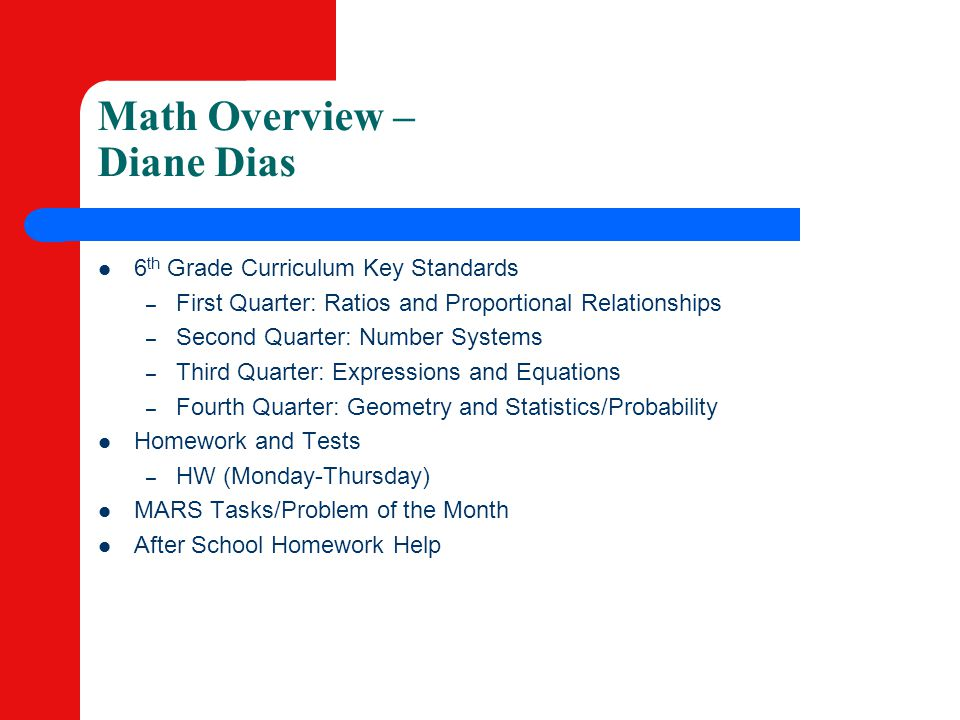 Math Overview – Diane Dias 6 th Grade Curriculum Key Standards – First Quarter: Ratios and Proportional Relationships – Second Quarter: Number Systems