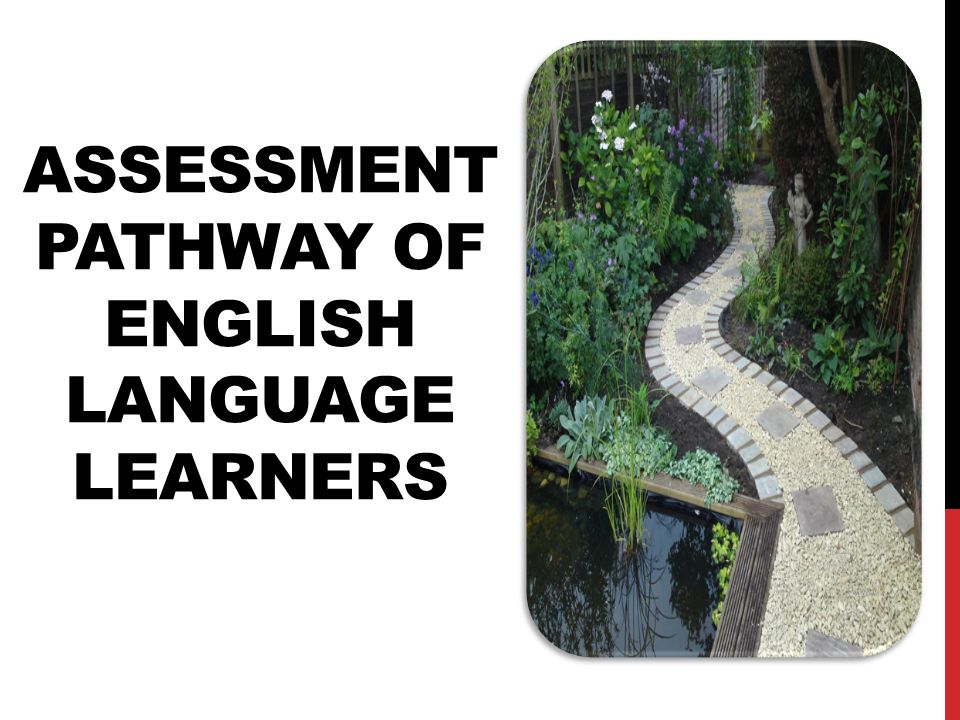 ASSESSMENT PATHWAY OF ENGLISH LANGUAGE LEARNERS