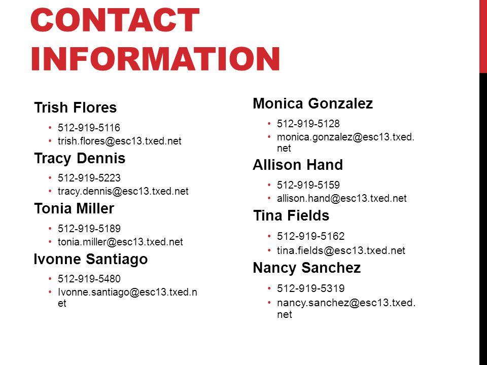 CONTACT INFORMATION Trish Flores 512-919-5116 trish.flores@esc13.txed.net Tracy Dennis 512-919-5223 tracy.dennis@esc13.txed.net Tonia Miller 512-919-5