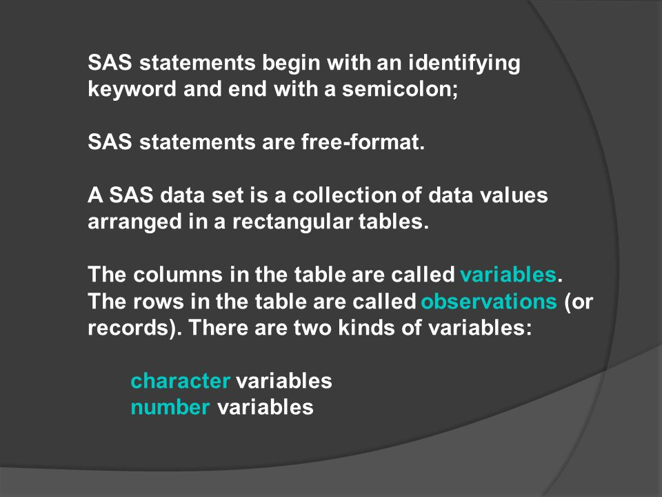SAS Syntax and SAS Data Sets SAS statements begin with an identifying keyword and end with a semicolon; SAS statements are free-format.