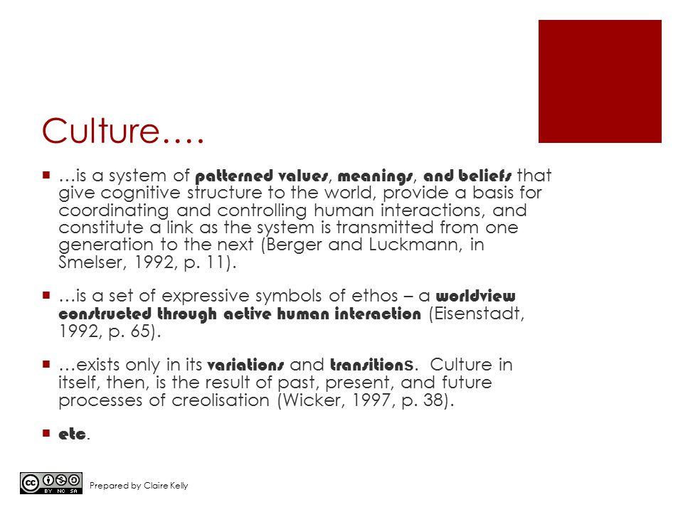 Culture….  …is a system of patterned values, meanings, and beliefs that give cognitive structure to the world, provide a basis for coordinating and c