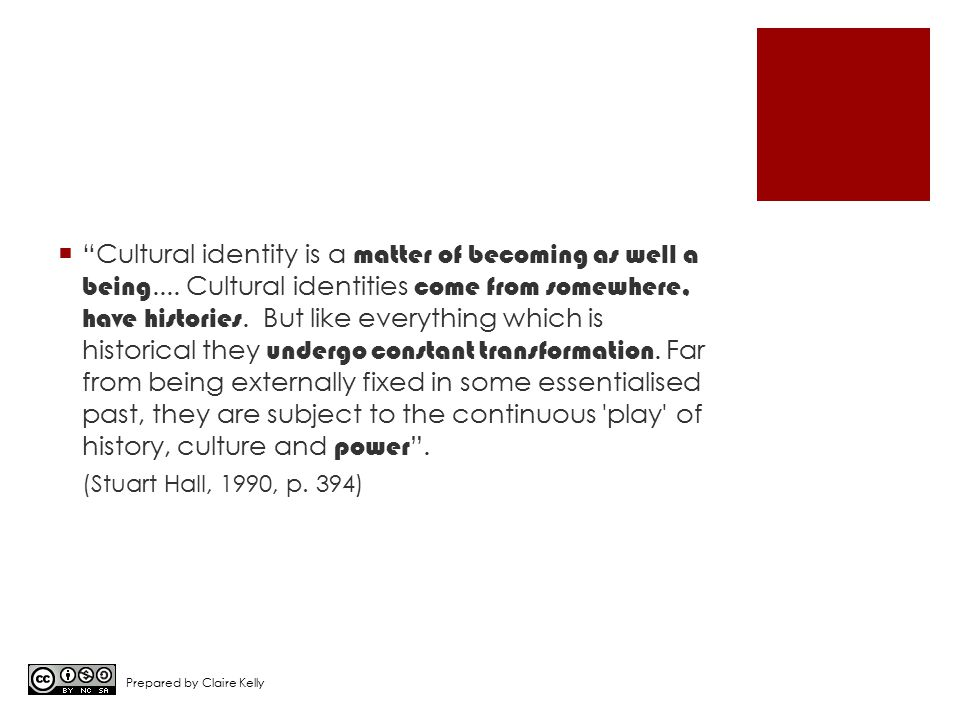 """ """"Cultural identity is a matter of becoming as well a being.... Cultural identities come from somewhere, have histories. But like everything which is"""