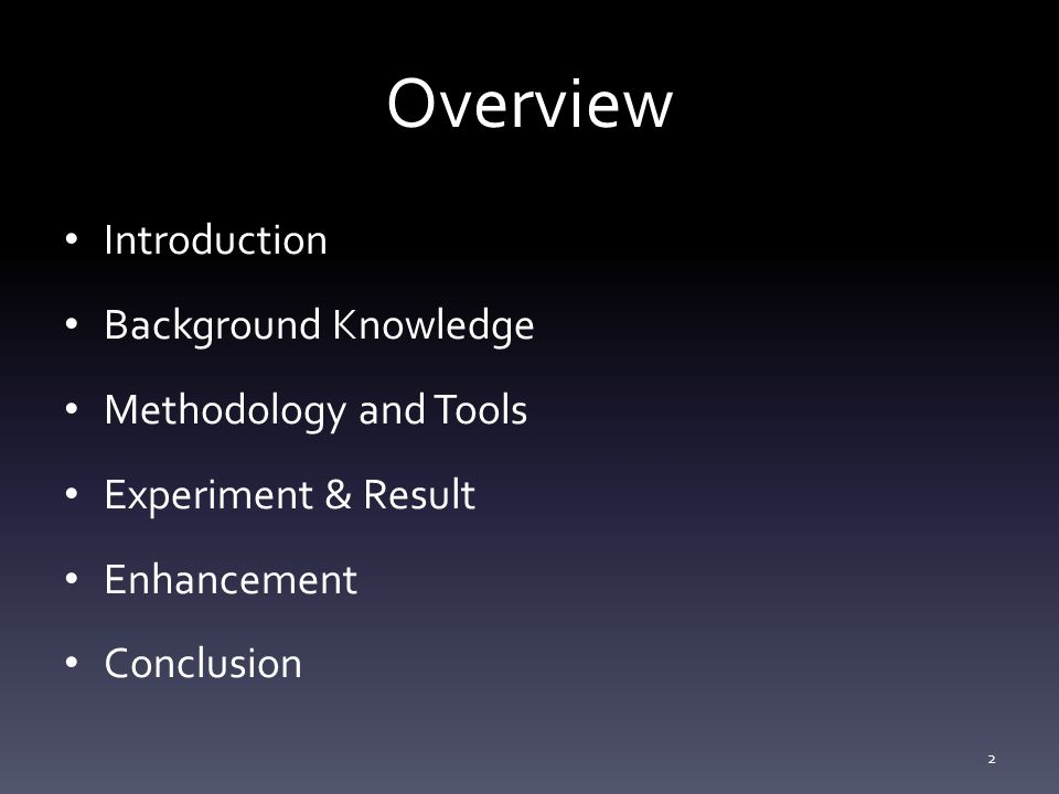 Overview Introduction Background Knowledge Methodology and Tools Experiment & Result Enhancement Conclusion 2