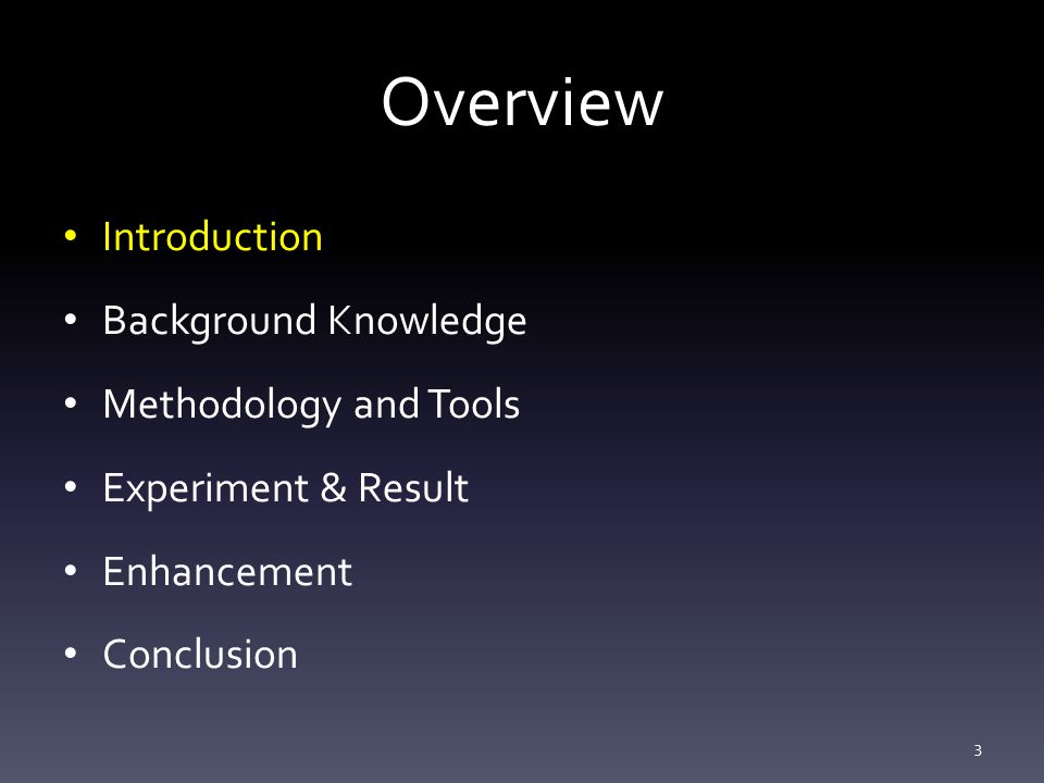Overview Introduction Background Knowledge Methodology and Tools Experiment & Result Enhancement Conclusion 3