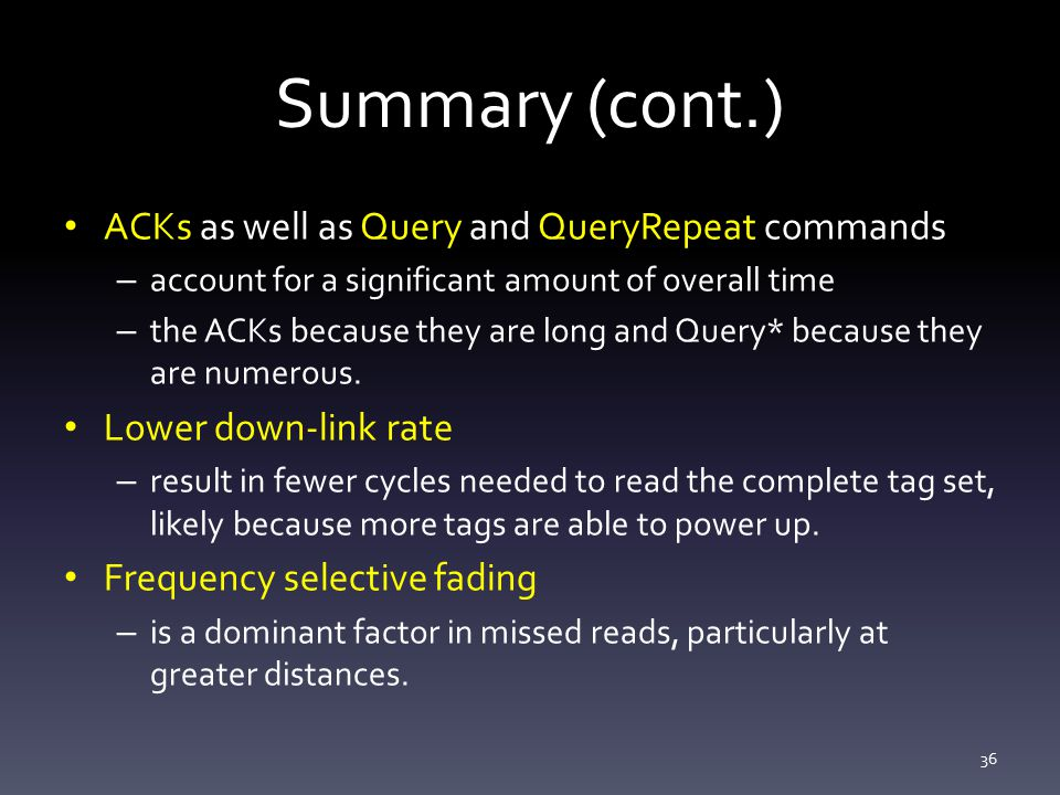 Summary (cont.) ACKs as well as Query and QueryRepeat commands – account for a significant amount of overall time – the ACKs because they are long and Query* because they are numerous.