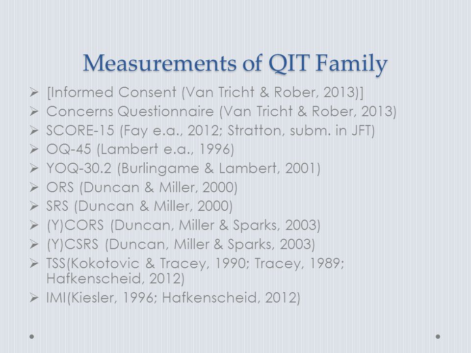 Measurements of QIT Family  [Informed Consent (Van Tricht & Rober, 2013)]  Concerns Questionnaire (Van Tricht & Rober, 2013)  SCORE-15 (Fay e.a., 2