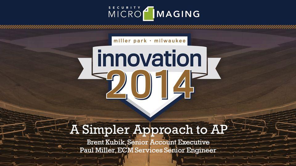 A Simpler Approach to AP Brent Kubik, Senior Account Executive Paul Miller, ECM Services Senior Engineer