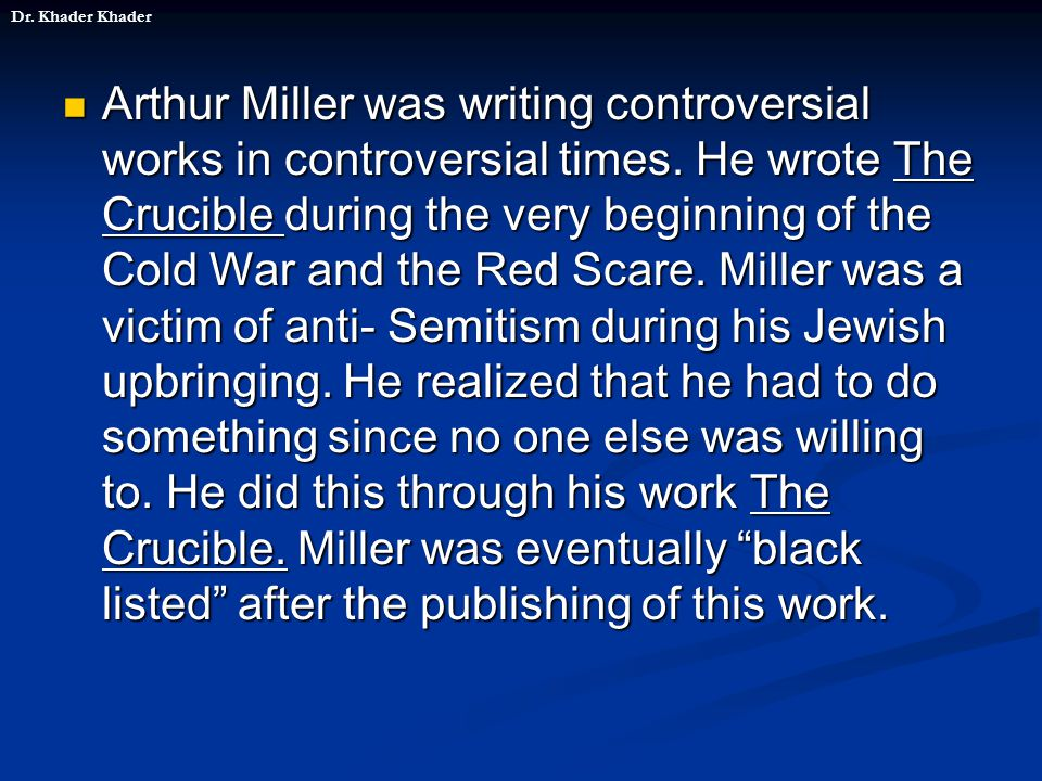 Arthur Miller was writing controversial works in controversial times.