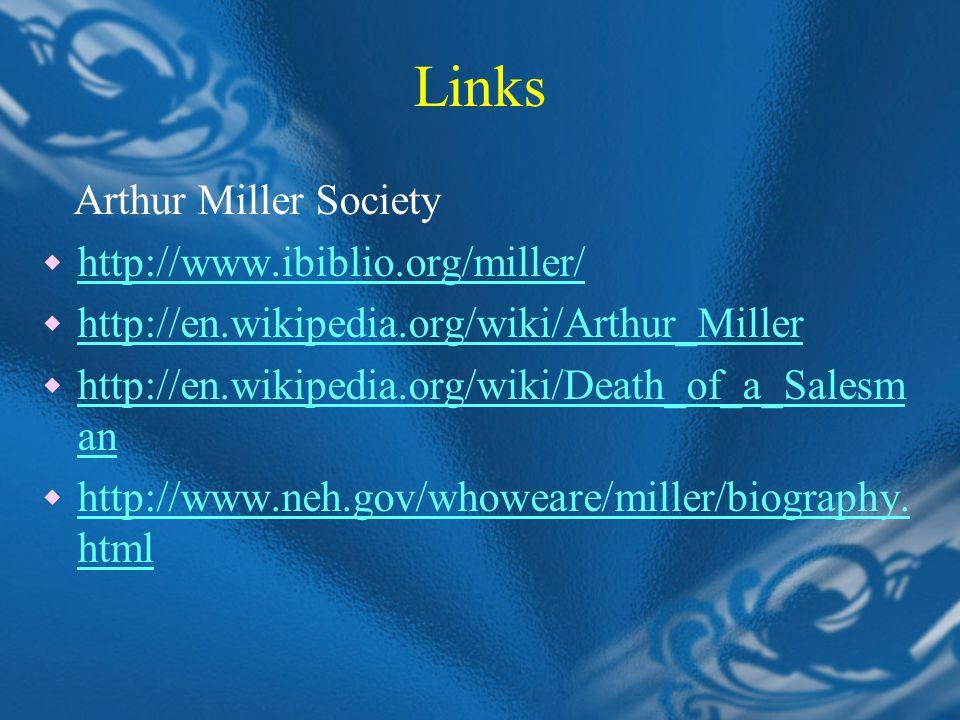 Links Arthur Miller Society  http://www.ibiblio.org/miller/ http://www.ibiblio.org/miller/  http://en.wikipedia.org/wiki/Arthur_Miller http://en.wikipedia.org/wiki/Arthur_Miller  http://en.wikipedia.org/wiki/Death_of_a_Salesm an http://en.wikipedia.org/wiki/Death_of_a_Salesm an  http://www.neh.gov/whoweare/miller/biography.