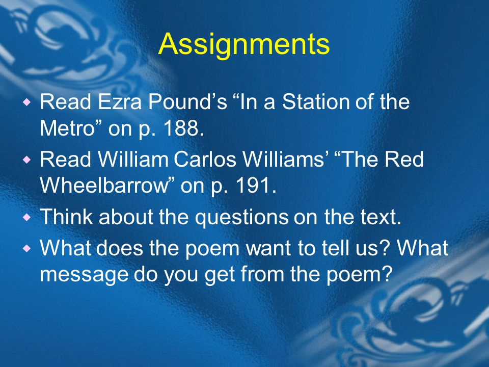 Assignments  Read Ezra Pound's In a Station of the Metro on p.
