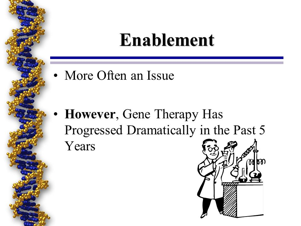 Enablement More Often an Issue However, Gene Therapy Has Progressed Dramatically in the Past 5 Years