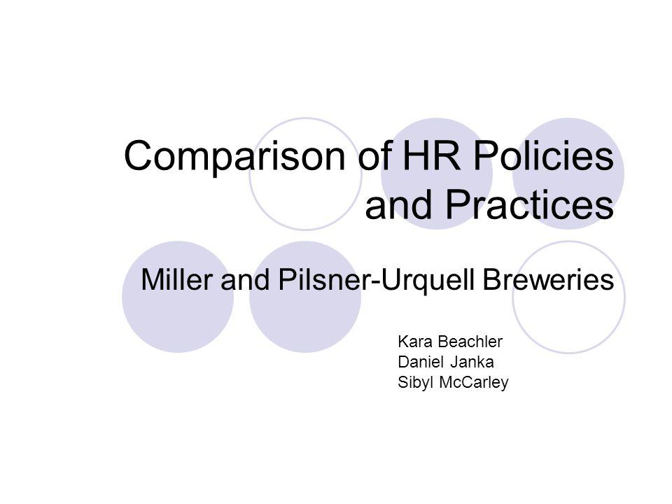 Comparison of HR Policies and Practices Miller and Pilsner-Urquell Breweries Kara Beachler Daniel Janka Sibyl McCarley