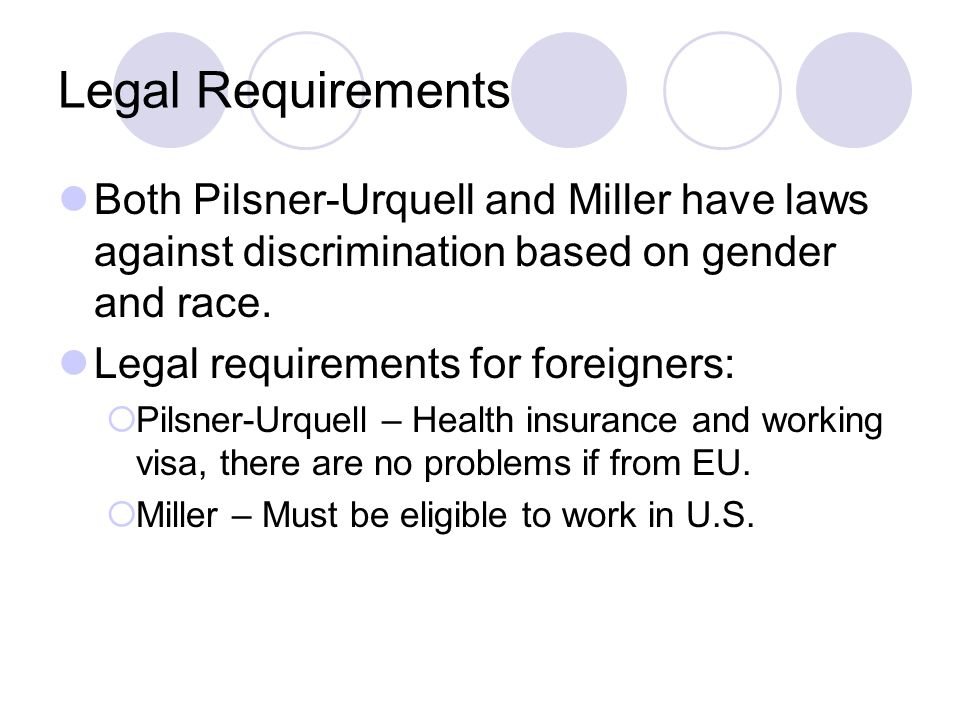 Legal Requirements Both Pilsner-Urquell and Miller have laws against discrimination based on gender and race.
