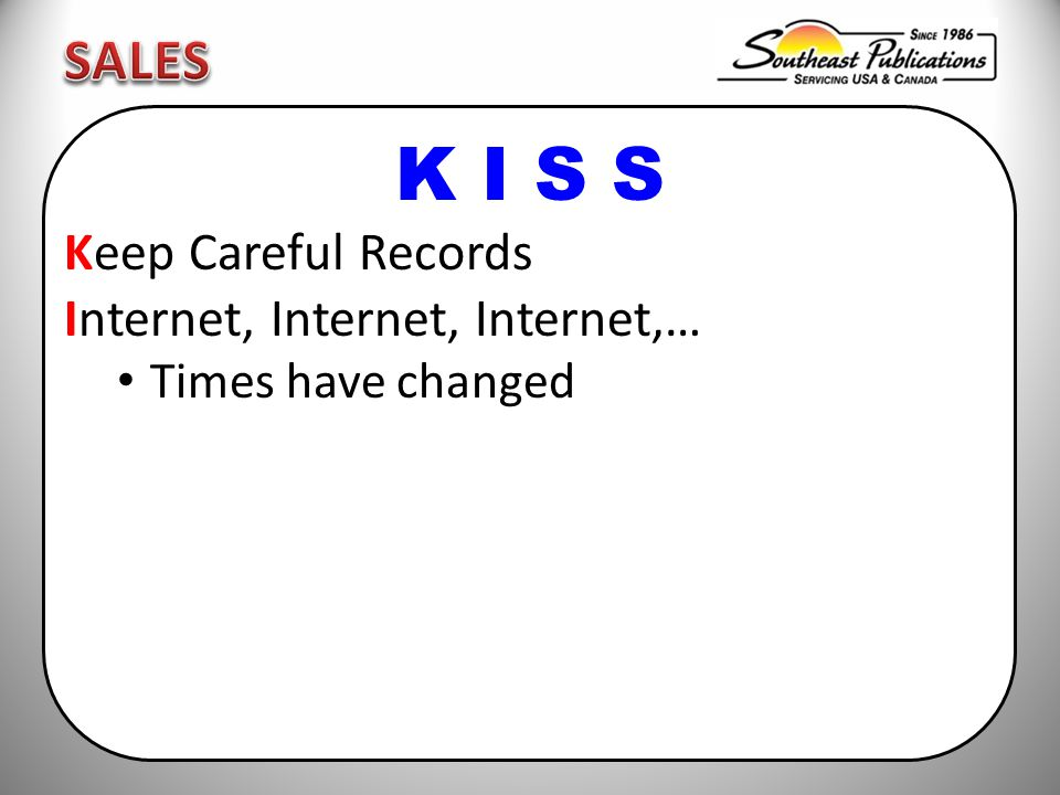 K I S S Keep Careful Records Internet, Internet, Internet,… Times have changed