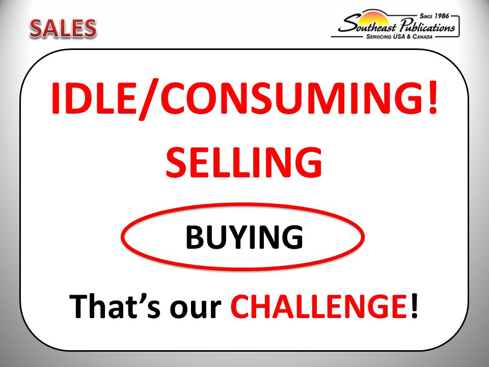IDLE/CONSUMING! SELLING BUYING That's our CHALLENGE!
