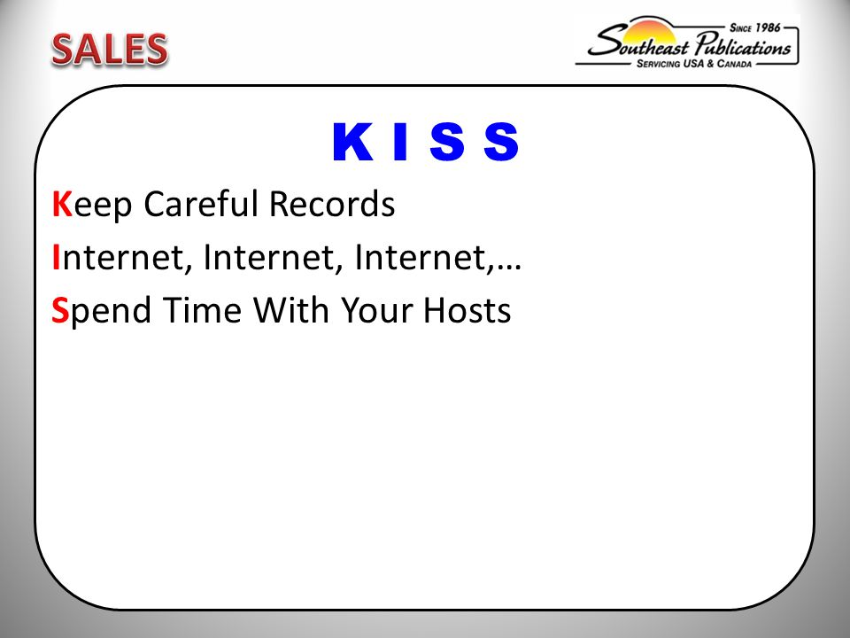 K I S S Keep Careful Records Internet, Internet, Internet,… Spend Time With Your Hosts
