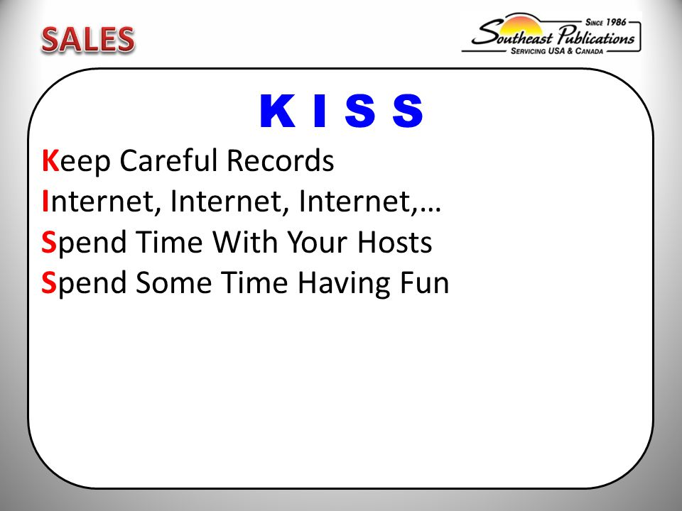 K I S S Keep Careful Records Internet, Internet, Internet,… Spend Time With Your Hosts Spend Some Time Having Fun