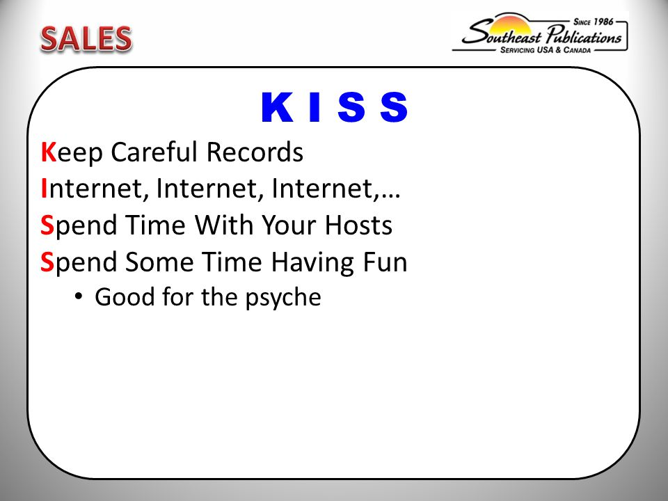 K I S S Keep Careful Records Internet, Internet, Internet,… Spend Time With Your Hosts Spend Some Time Having Fun Good for the psyche