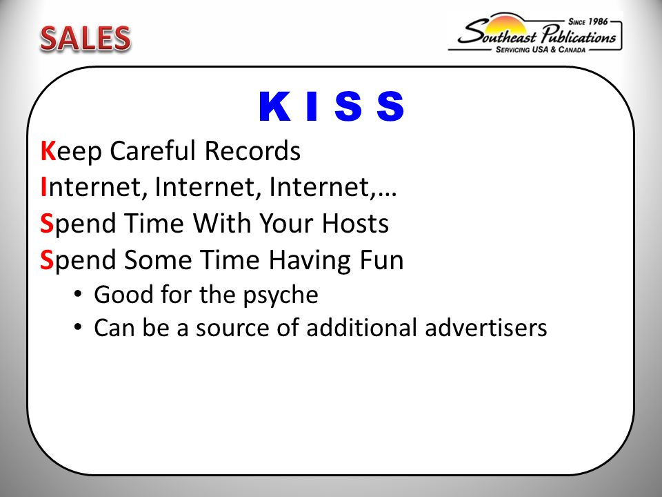 K I S S Keep Careful Records Internet, Internet, Internet,… Spend Time With Your Hosts Spend Some Time Having Fun Good for the psyche Can be a source of additional advertisers