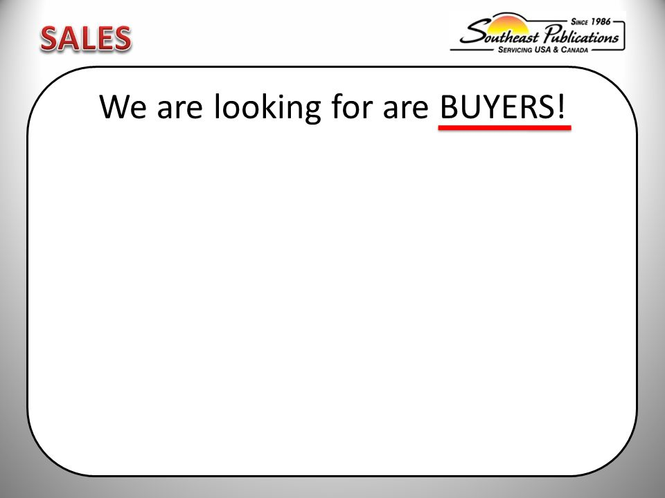 We are looking for are BUYERS!