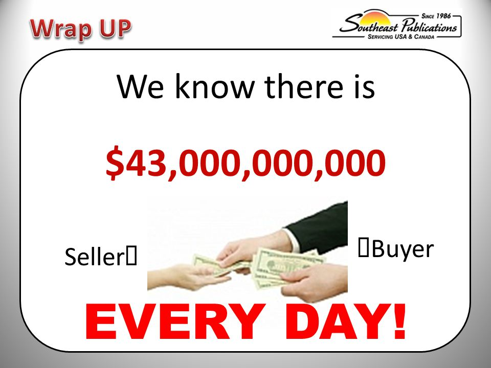 We know there is $43,000,000,000  Buyer Seller  EVERY DAY!