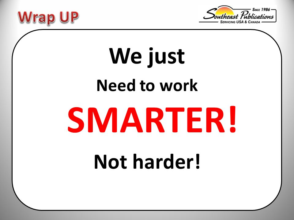 We just Need to work SMARTER! Not harder!