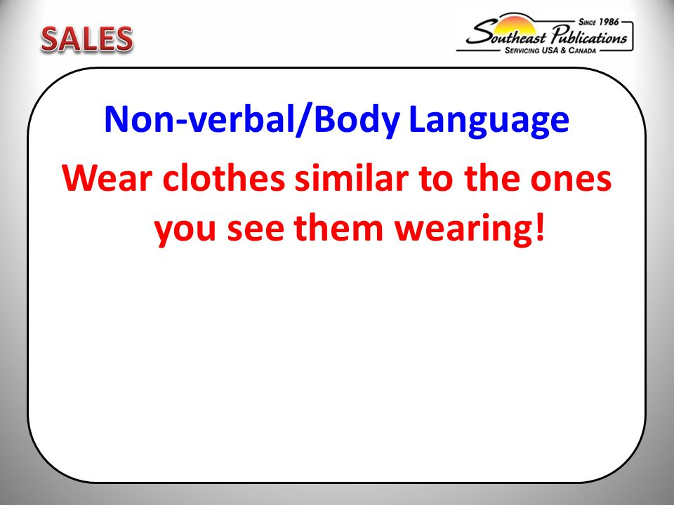 Non-verbal/Body Language Wear clothes similar to the ones you see them wearing!