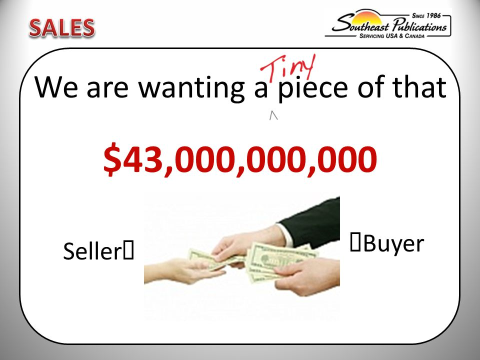 We are wanting a piece of that $43,000,000,000  Buyer Seller 