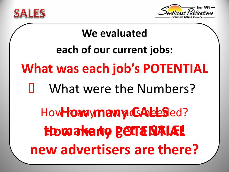 We evaluated each of our current jobs: What was each job's POTENTIAL  What were the Numbers.