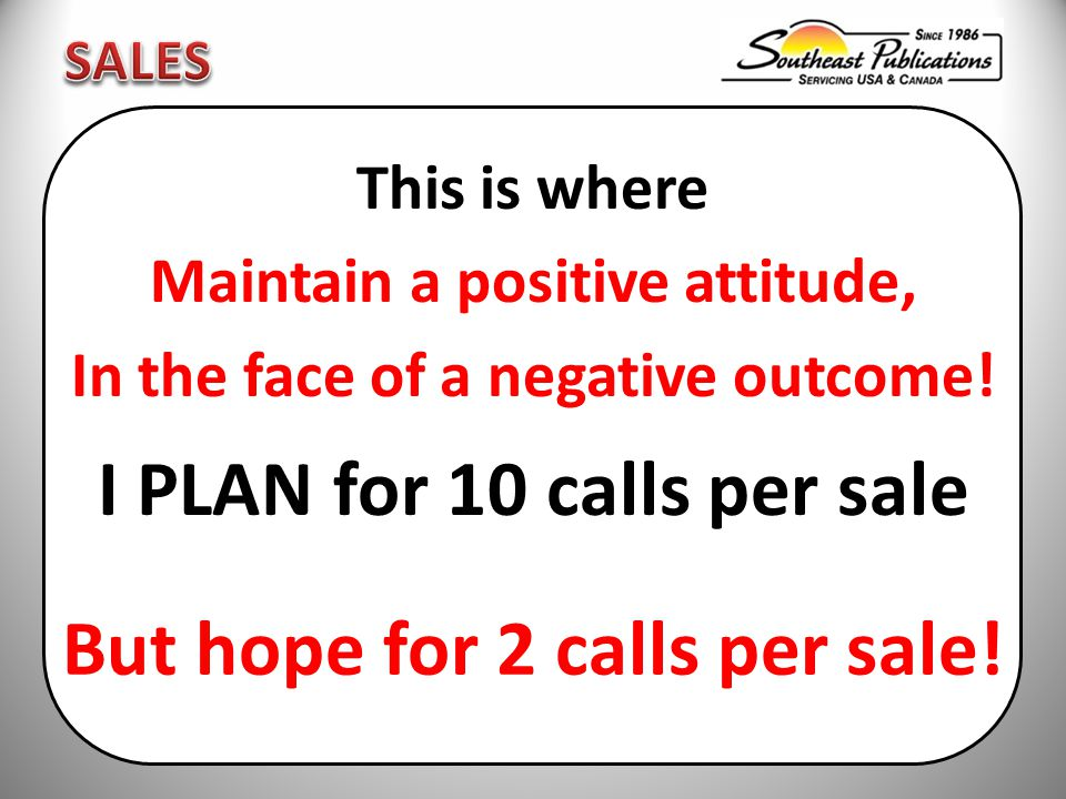 This is where Maintain a positive attitude, In the face of a negative outcome.