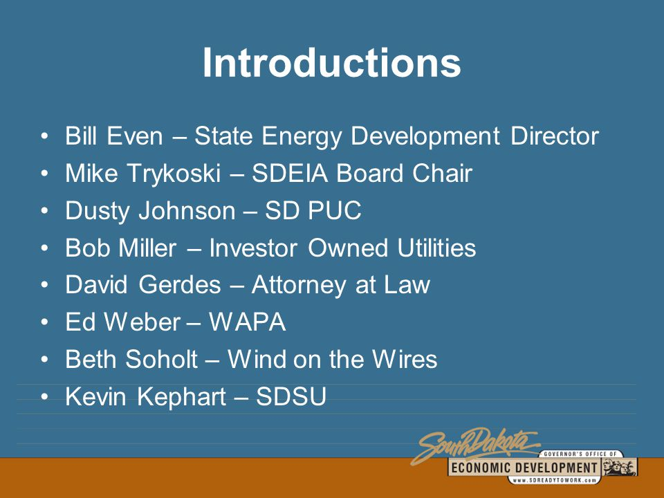 State Energy Development Director Bill Even –Humboldt, SD Department of Tourism & State Development Governor's Office of Economic Development 2010 Goal of making South Dakota a Net Energy Exporter Serve as Interim Executive Director of the SDEIA