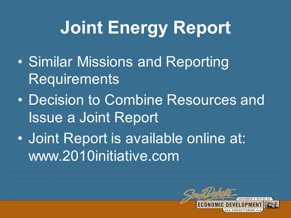 Joint Energy Report Similar Missions and Reporting Requirements Decision to Combine Resources and Issue a Joint Report Joint Report is available online at: www.2010initiative.com