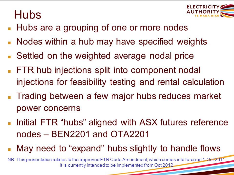 Ob/Op Constraints S-N Op + S-N Ob – N-S Ob ≤ S-N Capacity N-S Op + N-S Ob – S-N Ob ≤ N-S Capacity NB: This presentation relates to the approved FTR Code Amendment, which comes into force on 1 Oct 2011.