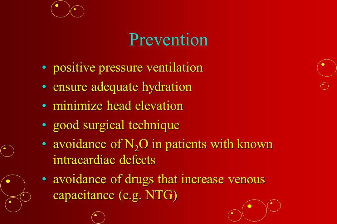Prevention positive pressure ventilationpositive pressure ventilation ensure adequate hydrationensure adequate hydration minimize head elevationminimi