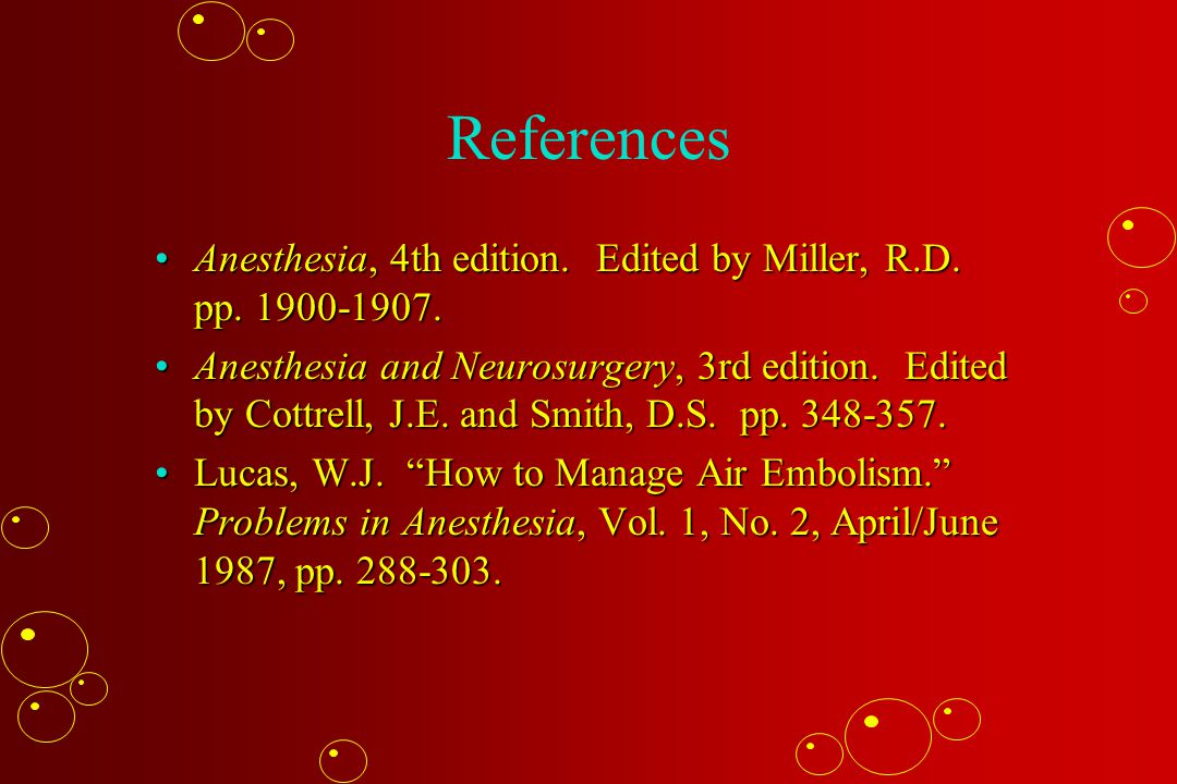 References Anesthesia, 4th edition. Edited by Miller, R.D. pp. 1900-1907.Anesthesia, 4th edition. Edited by Miller, R.D. pp. 1900-1907. Anesthesia and