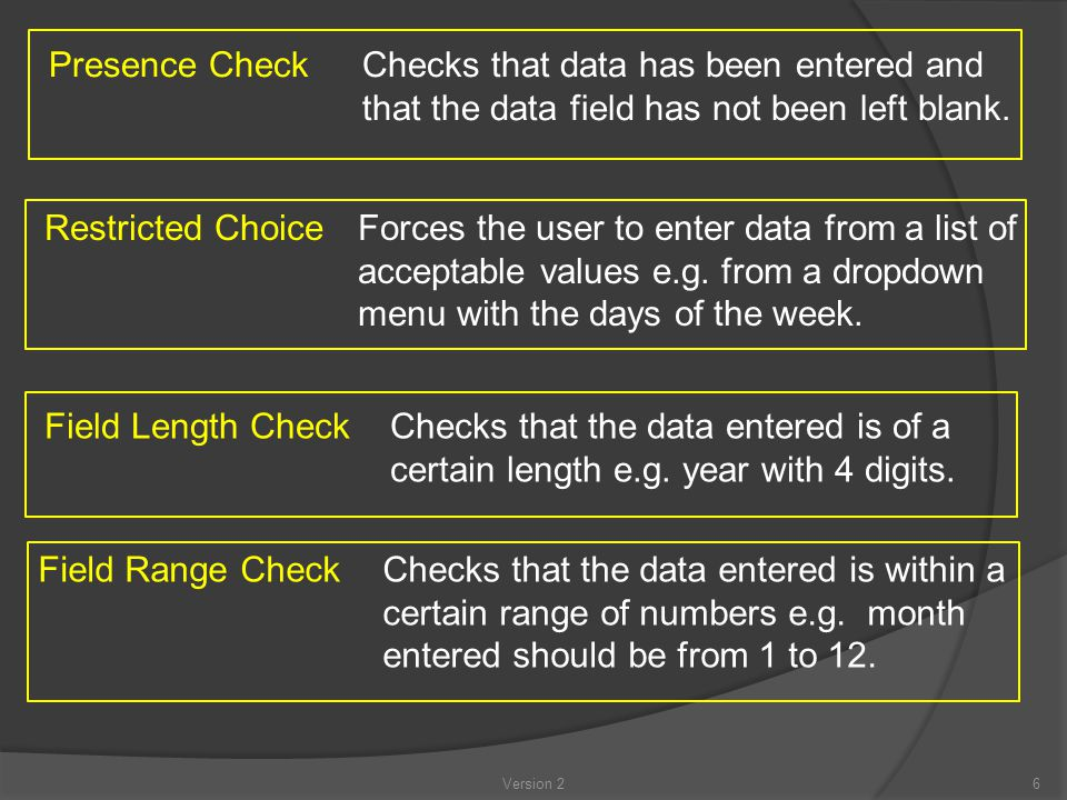 Version 26 Presence Check Checks that data has been entered and that the data field has not been left blank.