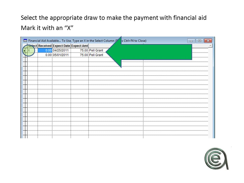 """Select the appropriate draw to make the payment with financial aid Mark it with an """"X"""""""